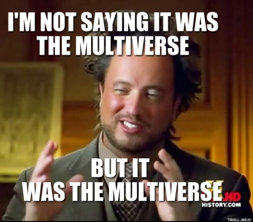 im-not-saying-it-was-the-multiverse-but-it-was-the-multiverse.jpg