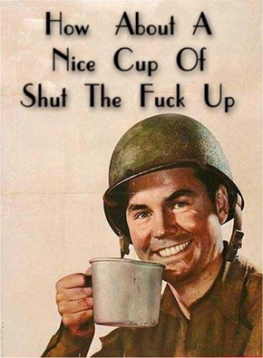 i-b3f42fc858ac865534c841b0ff24891f-how-about-a-nice-cup-of-shut-the-fuck-up.jpg