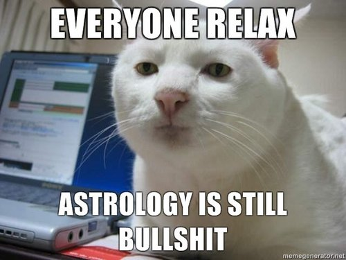 i-dd65132419a4cbf9ec37887ab22605f8-everybody_relax_astrology_is_stil_bullshit-thumb-500x375.jpg