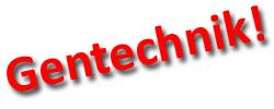 i-e6cacf8e80f298ceb373001cab718f00-gentechnik.jpg